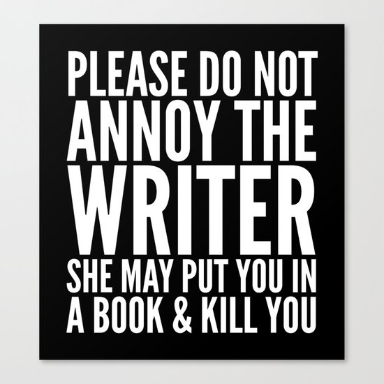 Please do not annoy the writer. She may put you in a book and kill you. (Black & White) Canvas Print