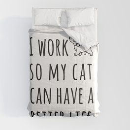 Cat Quote, I Work So My Cat Can Have a Better Life Comforters