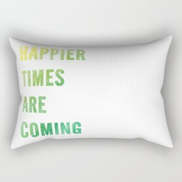 Happier times are coming Rectangular Pillow