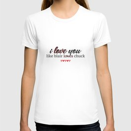 i love you like blair loves chuck T-shirt