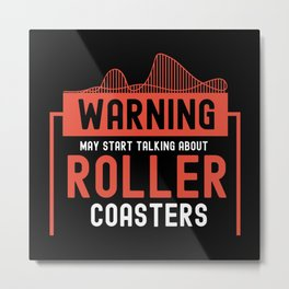 May Start Talking About Roller Coasters I - Adrenaline Junkie Gift Metal Print