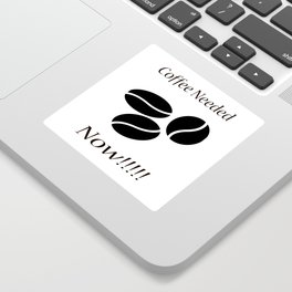 Coffee Needed Now Sticker