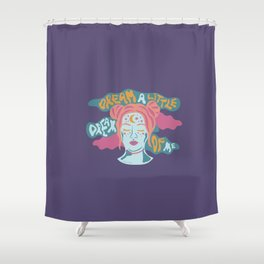 Dream a little dream of me Shower Curtain