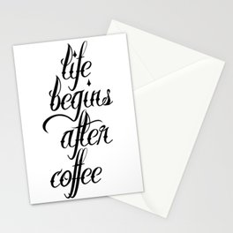 Life begins after coffee Stationery Cards