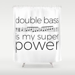 Double bass is my super power (white) Shower Curtain