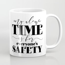 My Alone Time Is For Everyone's Safety Coffee Mug