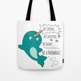 Be A Narwhal! Tote Bag