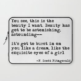 The beauty I want ― F. Scott Fitzgerald quote Laptop Sleeve