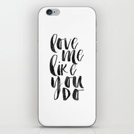 love me like you do, love sign,love quote,anniversary,gift for her,valentines day,boyfriend gift iPhone Skin