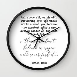 Those who don't believe in magic will never find it - Roald Dahl Wall Clock