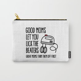 Good moms let you lick the beater great moms turn them off first Carry-All Pouch