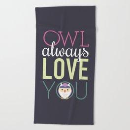 Owl Always Love You Beach Towel