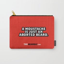 A MOUSTACHE IS JUST AN ABORTED BEARD. Carry-All Pouch