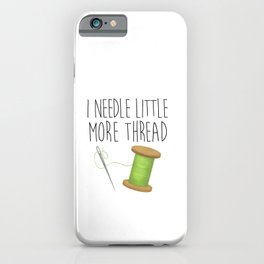 I Needle Little More Thread iPhone Case