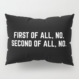 First Of All, No Funny Quote Pillow Sham