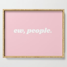 ew, people. Serving Tray