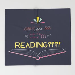 Can't You See I'm Reading?!?! Throw Blanket
