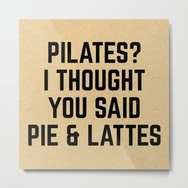 Pie & Lattes Funny Quote Metal Print
