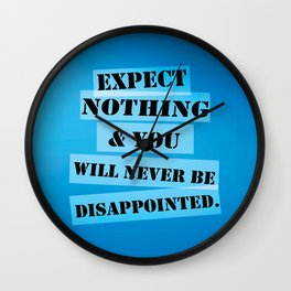 Expect nothing & never be disappointed inspirational Quote Wall Clock
