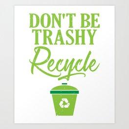Don't Be Trashy Recycle Ecofriendly Environmentalist Art Print