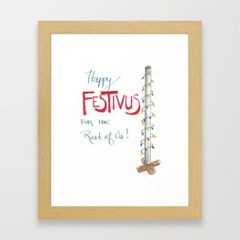 Happy Festivus for the Rest of Us! Framed Art Print