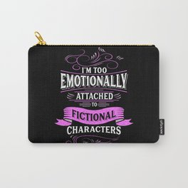 I'm Too Emotionally Attached To Fictional Characters Carry-All Pouch