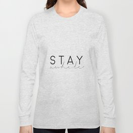 STAY AWHILE SIGN, Music Quote,Music Art,Song Lyrics,Music Lyrics,Music Is Life,Quote Prints,Home Dec Long Sleeve T-shirt