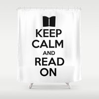 keep calm Shower Curtains featuring Keep Calm by bookwormboutique