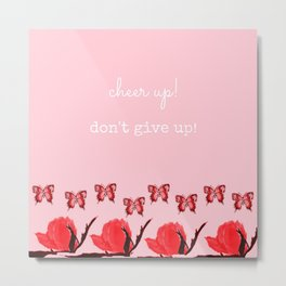 Cheer Up! Don't Give Up! Metal Print