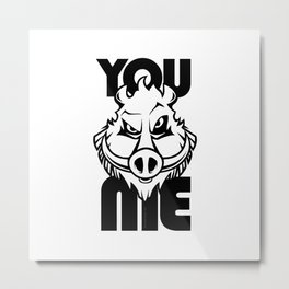 You Boar Me Metal Print