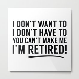 I'm Retired! Metal Print