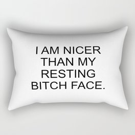 I am Nicer Than My Resting Bitch Face Rectangular Pillow