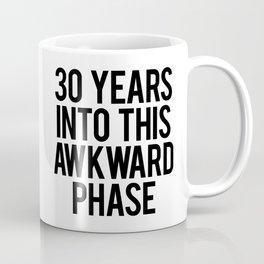 30 Years Into This Awkward Phase Coffee Mug