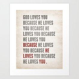 God Loves You Because... Art Print