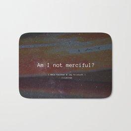 Am I Not Merciful? Bath Mat