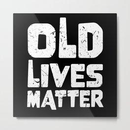 Old Lives Matter 40th 50th 60th Senior Birthday Metal Print