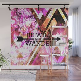 BE WILD AND WANDER Bold Colorful Wanderlust Hipster Explore Nature Typography Abstract Art Painting Wall Mural
