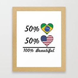 50% Brazilian 50% American 100% Beautiful Framed Art Print