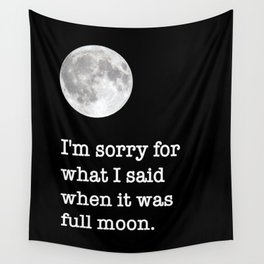 I'm sorry for what I said when it was full moon - Phrase lettering Wall Tapestry