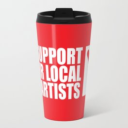 SUPPORT YOUR LOCAL ARTISTS Travel Mug