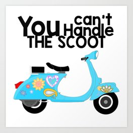 Can't Handle the Scoot (Black) Art Print