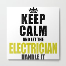 Keep Calm Let The Electrician Handle It Metal Print