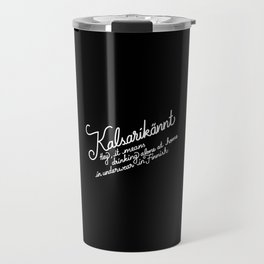 Kalsarikännt   [black & white] Travel Mug