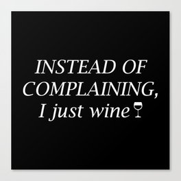 Instead Of Complaining Canvas Print