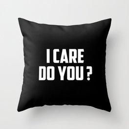 I care do you quote Throw Pillow
