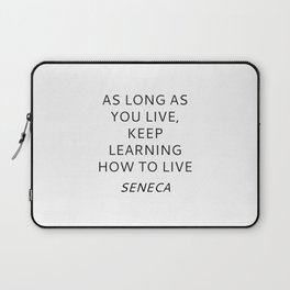 KEEP LEARNING HOW TO LIVE - SENECA stoic quote Laptop Sleeve