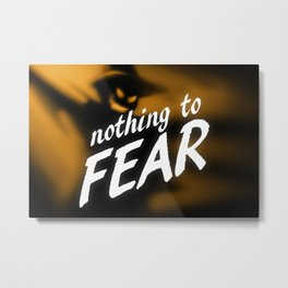 Nothing to Fear Metal Print