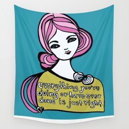Everything You're Doing or Have Ever Done is Just Right Wall Tapestry