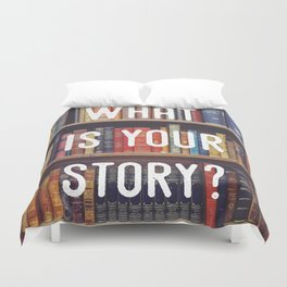 What is your story? Duvet Cover