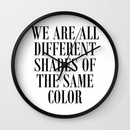 We are all different shades of the same color - Anti Racism Wall Clock